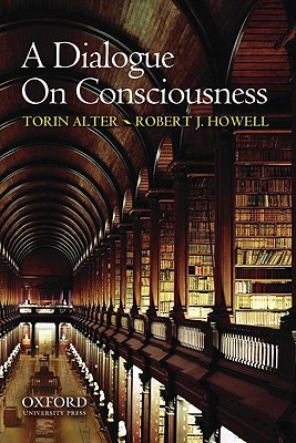 A Dialogue on Consciousness By Alter, Torin/ Howell, Robert J.